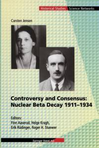 Controversy and Consensus: Nuclear Beta Decay 1911-1934 af Carsten Jensen