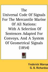 The Universal Code Of Signals For The Mercantile Marine Of All Nations: With A Selection Of Sentences Adapted For Convoys, And A System Of Geometrical af Frederick Marryat