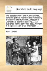 Poetical Works of Sir John Davies, Consisting of His Poem on the Immortality of the Soul af John Davies