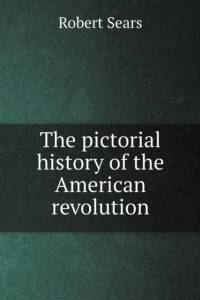 Pictorial History of the American Revolution af Robert Sears
