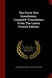 Forty-Five Guardsmen. Complete Translation from the Latest French Edition af Alexandre Dumas