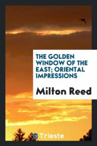 THE GOLDEN WINDOW OF THE EAST; ORIENTAL af Milton