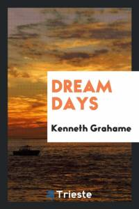 Dream Days af Kenneth Grahame