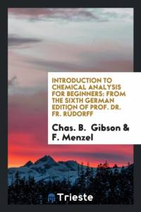 Introduction to Chemical Analysis for Beginners: From the Sixth German Edition of Prof. Dr. Fr. R�dorff af F.