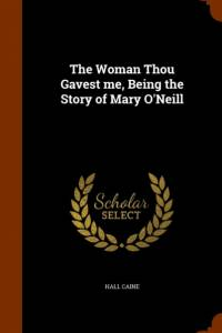 Woman Thou Gavest Me, Being the Story of Mary O'Neill af Hall