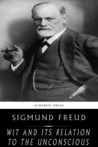 Wit and its Relation to the Unconscious af Sigmund Freud