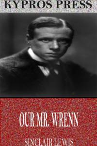 Our Mr. Wrenn: The Romantic Adventures of a Gentle Man af Sinclair Lewis