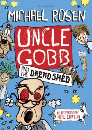 Uncle Gobb and the Dread Shed by Rosen Michael Rosen