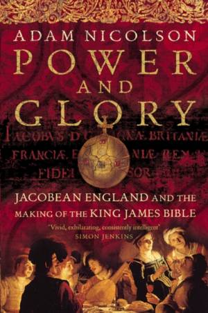 Power and Glory: Jacobean England and the Making of the King James Bible (Text only)af Adam Nicolson