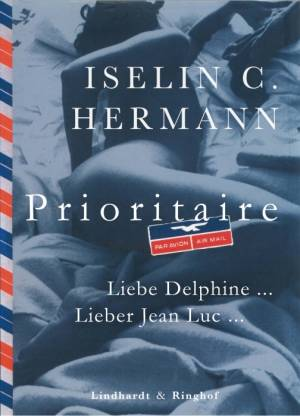 Prioritaire – Liebe Delphine … Liebe Jean Luc af Iselin C. Hermann